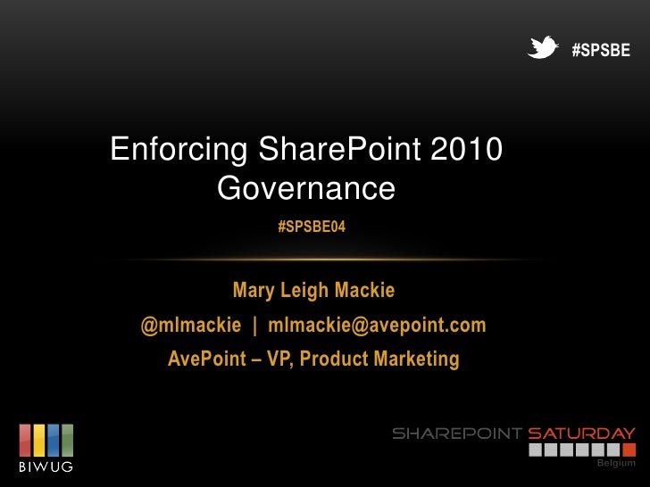 #SPSBEEnforcing SharePoint 2010       Governance                #SPSBE04           Mary Leigh Mackie  @mlmackie | mlmackie...