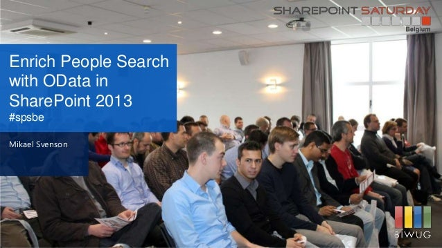 Enrich People Searchwith OData inSharePoint 2013#spsbeMikael Svenson