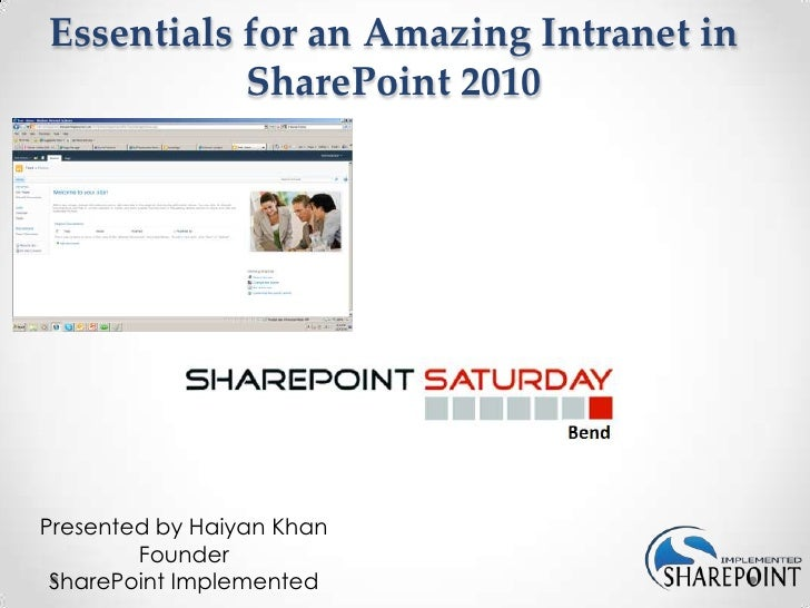 Essentials for an Amazing Intranet in           SharePoint 2010Presented by Haiyan Khan        Founder SharePoint Implemen...