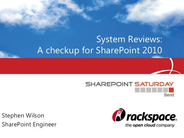 System Reviews:            A checkup for SharePoint 2010Stephen WilsonSharePoint Engineer