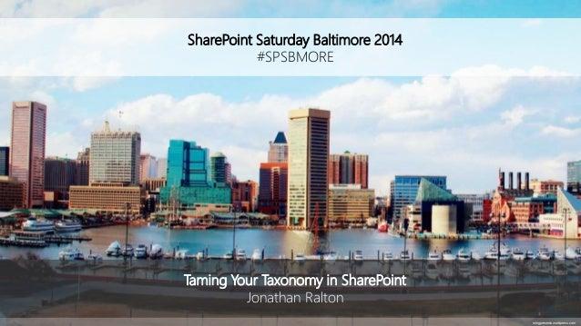 SharePoint Saturday Baltimore 2014 #SPSBMORE mingpresents.wordpress.com Taming Your Taxonomy in SharePoint Jonathan Ralton