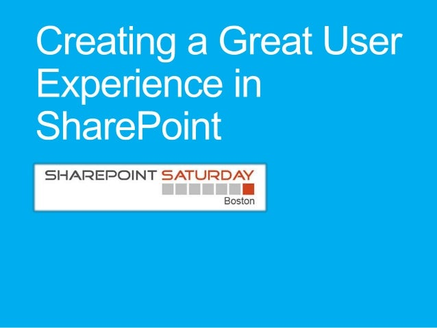 SPS Boston - Creating a Great User Experience in SharePoint