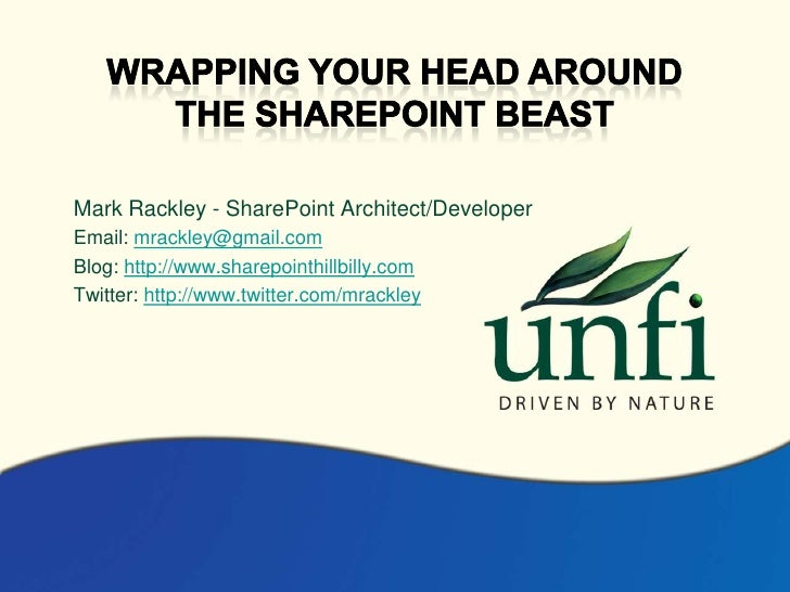 Wrapping your head around<br />The sharepoint beast<br />Mark Rackley - SharePoint Architect/Developer<br />Email: mrackle...