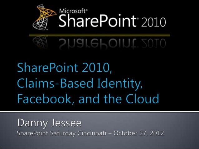   Authentication vs. Authorization   Claims Authentication in SharePoint 2010   Integrating Facebook from scratch    ...