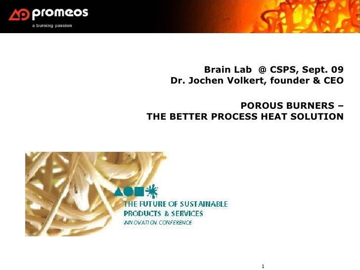 Brain Lab @ CSPS, Sept. 09    Dr. Jochen Volkert, founder & CEO                 POROUS BURNERS – THE BETTER PROCESS HEAT S...