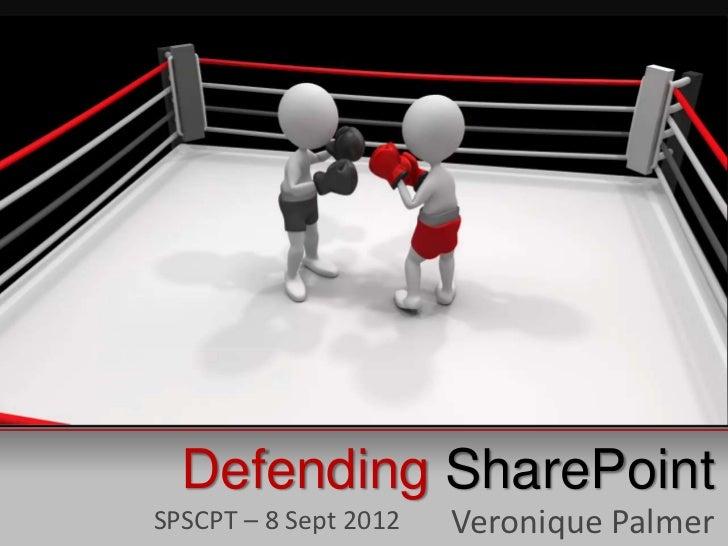 Defending SharePointSPSCPT – 8 Sept 2012   Veronique Palmer