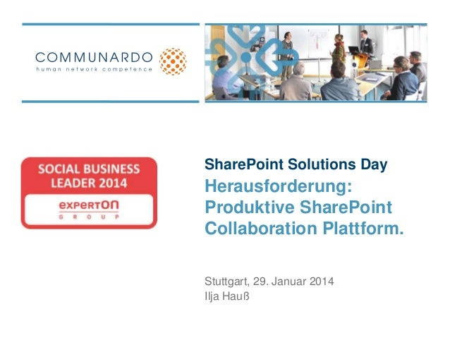 SharePoint Solutions Day  Herausforderung: Produktive SharePoint Collaboration Plattform. Stuttgart, 29. Januar 2014 Ilja ...
