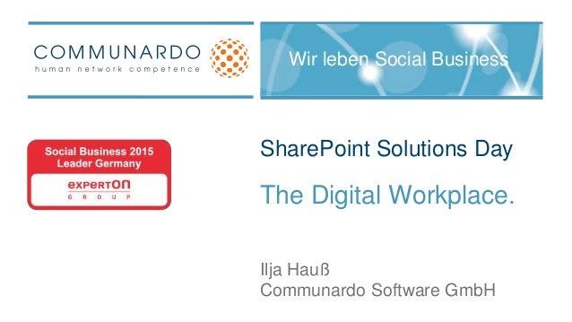 SharePoint Solutions Day The Digital Workplace. Communardo Software GmbH Ilja Hauß Wir leben Social Business