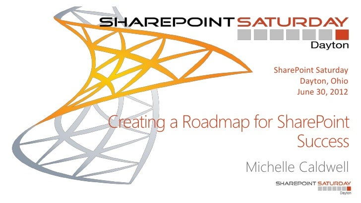 SharePoint Saturday                             Dayton, Ohio                            June 30, 2012Creating a Roadmap fo...
