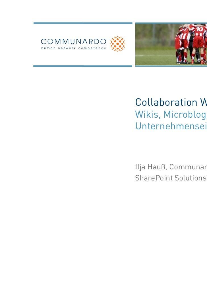 Collaboration WorkplaceWikis, Microblogs & Co. imUnternehmenseinsatzIlja Hauß, Communardo SoftwareSharePoint Solutions Day...