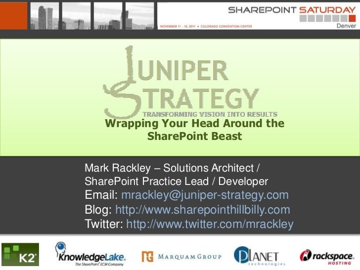 Wrapping Your Head Around the          SharePoint BeastMark Rackley – Solutions Architect /SharePoint Practice Lead / Deve...