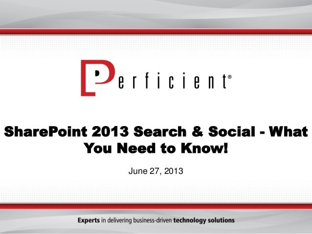 SharePoint 2013 Search & Social - What You Need to Know! June 27, 2013