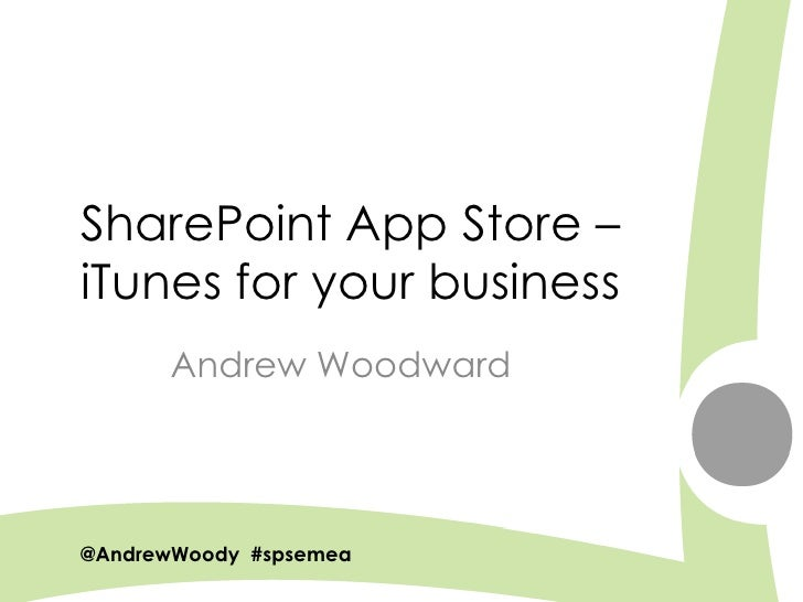 SharePoint App Store –iTunes for your business      Andrew Woodward@AndrewWoody #spsemea