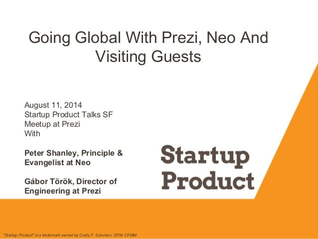 """Going Global With Prezi, Neo And Visiting Guests """"Startup Product"""" is a trademark owned by Cindy F. Solomon, CPM, CPMM Aug..."""