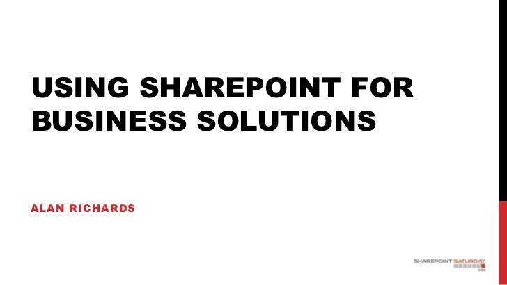 USING SHAREPOINT FORBUSINESS SOLUTIONSALAN RICHARDS