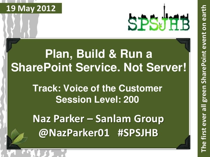 19 May 2012                                    The first ever all green SharePoint event on earth      Plan, Build & Run a...