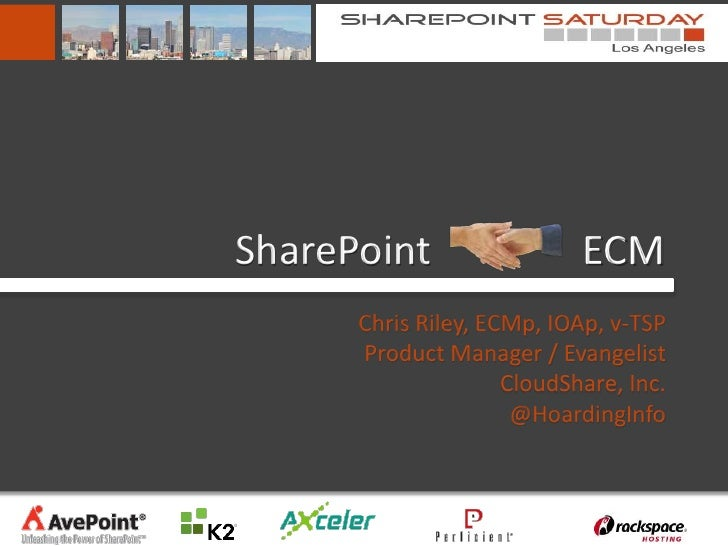 SharePoint                  ECM      Chris Riley, ECMp, IOAp, v-TSP      Product Manager / Evangelist                     ...