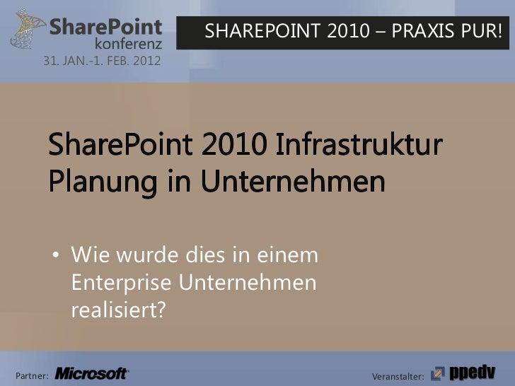 SHAREPOINT 2010 – PRAXIS PUR!      31. JAN.-1. FEB. 2012           • Wie wurde dies in einem             Enterprise Untern...
