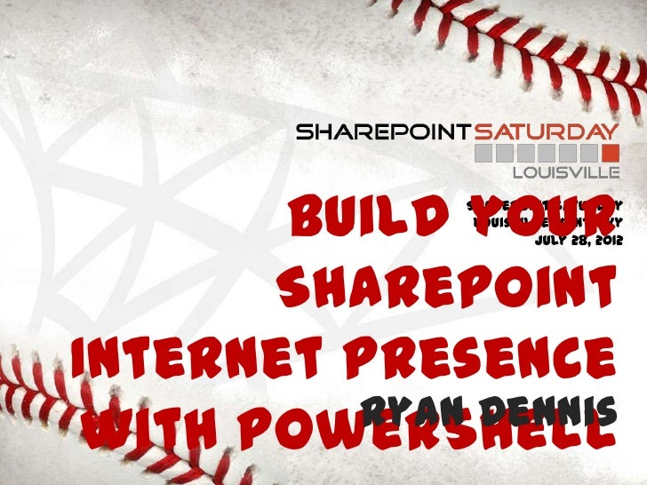 Build your              SharePoint Saturday               Louisville, Kentucky                       July 28, 2012       S...