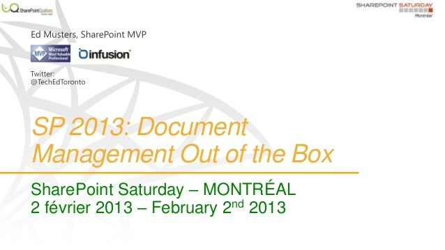 SP 2013: DocumentManagement Out of the BoxSharePoint Saturday – MONTRÉAL2 février 2013 – February 2nd 2013