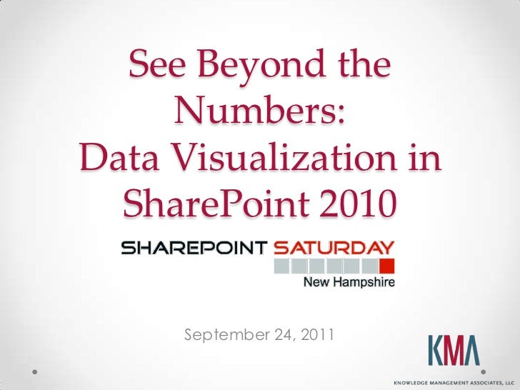 See Beyond the Numbers:Data Visualization in SharePoint 2010<br />SharePoint Saturday NH<br />September 2011Chris McNulty<...