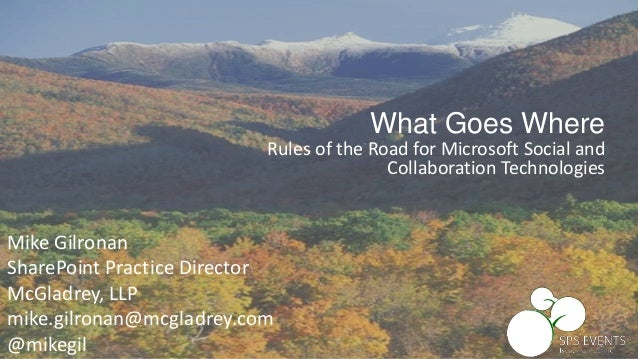 Mike Gilronan SharePoint Practice Director McGladrey, LLP mike.gilronan@mcgladrey.com @mikegil What Goes Where Rules of th...