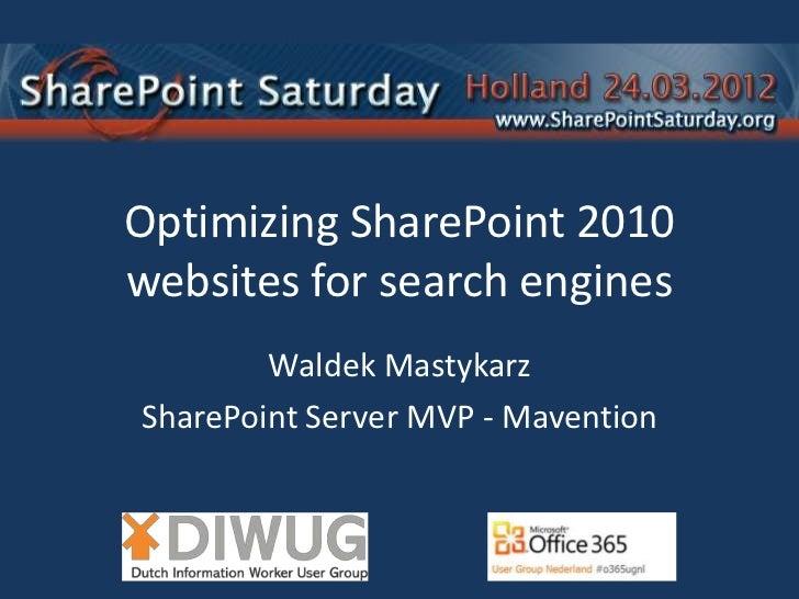 Optimizing SharePoint 2010websites for search engines        Waldek MastykarzSharePoint Server MVP - Mavention