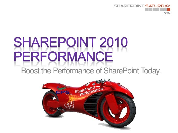 SharePoint Saturday New York City: Boost your SharePoint 2010 Farm Performance Today!