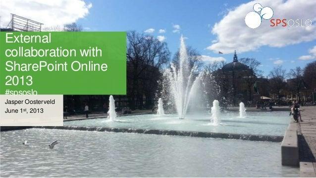 Externalcollaboration withSharePoint Online2013#spsosloJasper OosterveldJune 1st, 2013