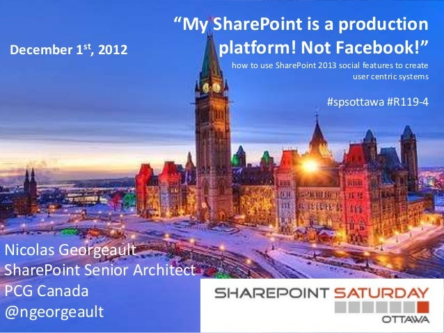"Sps ottawa 2012 slides - ""my SharePoint is a production platform! not facebook!"""