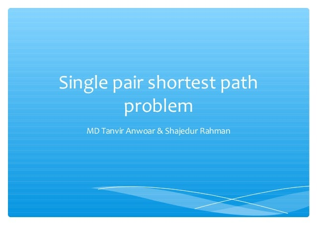 Single pair shortest path problem MD Tanvir Anwoar & Shajedur Rahman
