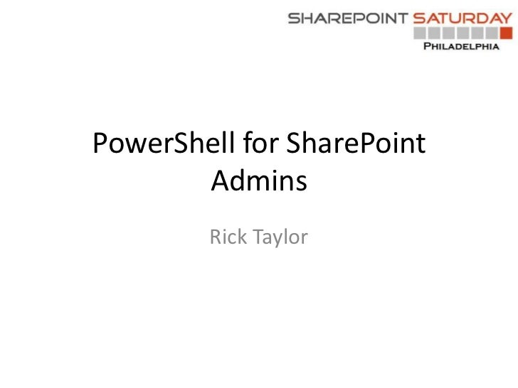 PowerShell for SharePoint       Admins        Rick Taylor
