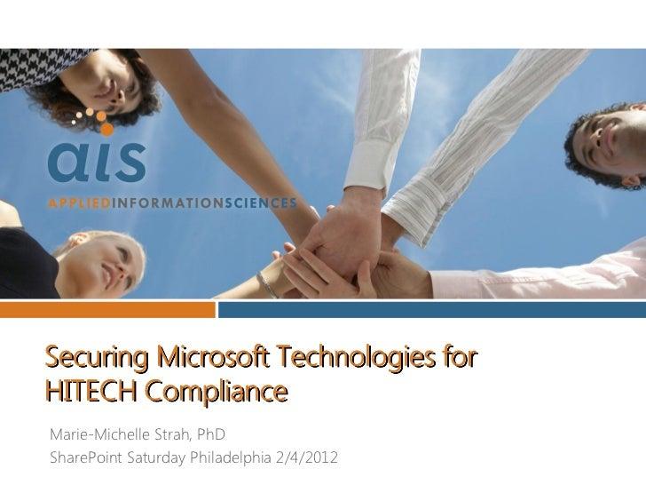 Securing Microsoft Technologies forHITECH ComplianceMarie-Michelle Strah, PhDSharePoint Saturday Philadelphia 2/4/2012