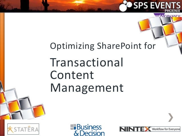 or Transactional Content  Optimizing SharePoint for  Transactional Content Management