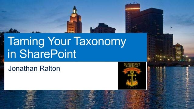 Jonathan Ralton BlueMetal Architects  TAMING YOUR TAXONOMY IN SHAREPOINT