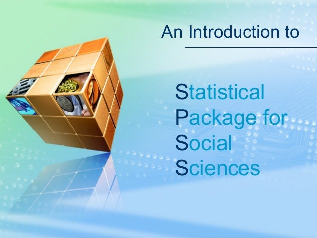 An Introduction to Statistical Package for Social Sciences