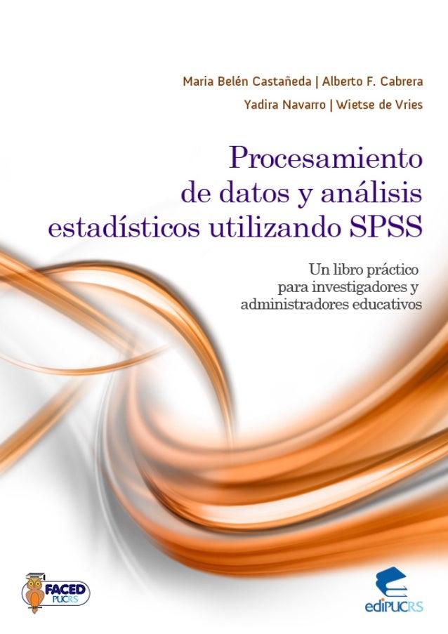 Procesamiento de datos y análisis estadísticos utilizando SPSS Un libro práctico para investigadores y administradores edu...