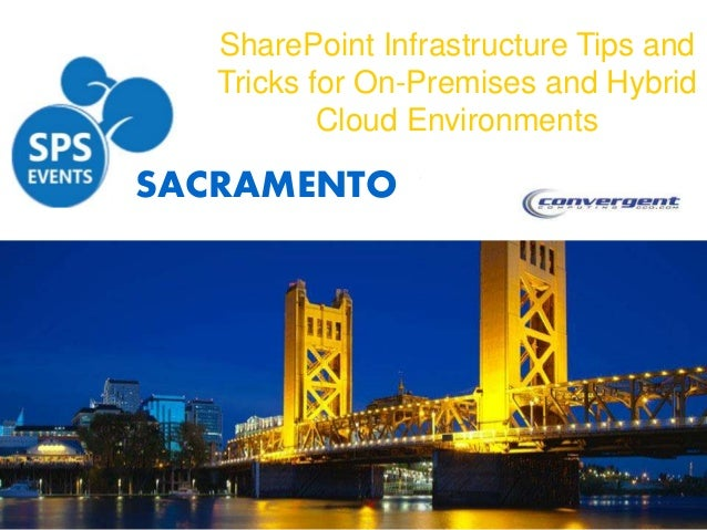 SACRAMENTO SharePoint Infrastructure Tips and Tricks for On-Premises and Hybrid Cloud Environments