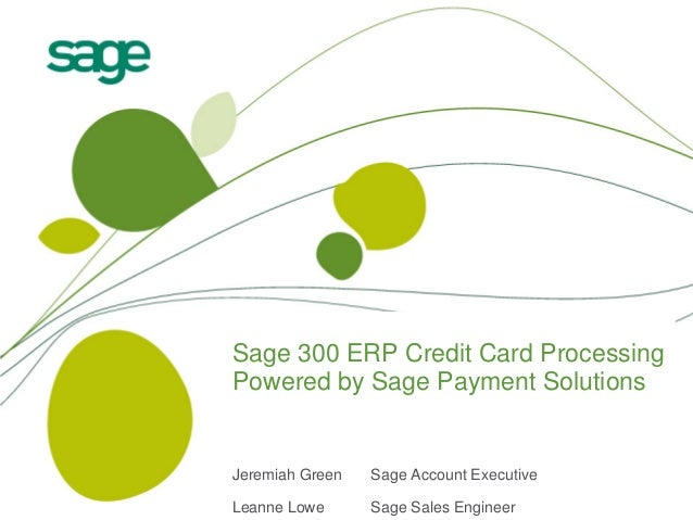Sage 300 ERP Credit Card Processing Powered by Sage Payment Solutions  Jeremiah Green  Sage Account Executive  Leanne Lowe...