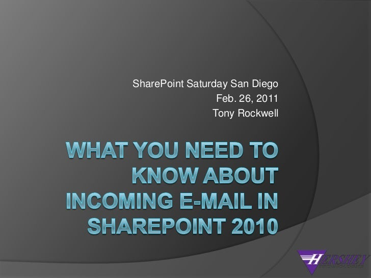 What you need to know about Incoming E-mail in SharePoint 2010<br />SharePoint Saturday San Diego<br />Feb. 26, 2011<br />...