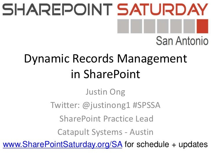 Dynamic Records Management            in SharePoint                     Justin Ong            Twitter: @justinong1 #SPSSA ...