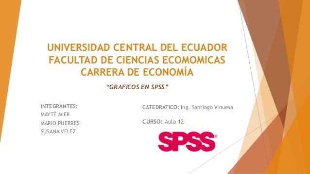 UNIVERSIDAD CENTRAL DEL ECUADOR FACULTAD DE CIENCIAS ECOMOMICAS CARRERA DE ECONOMÍA INTEGRANTES: MAYTÉ MIER MARIO PUERRES ...