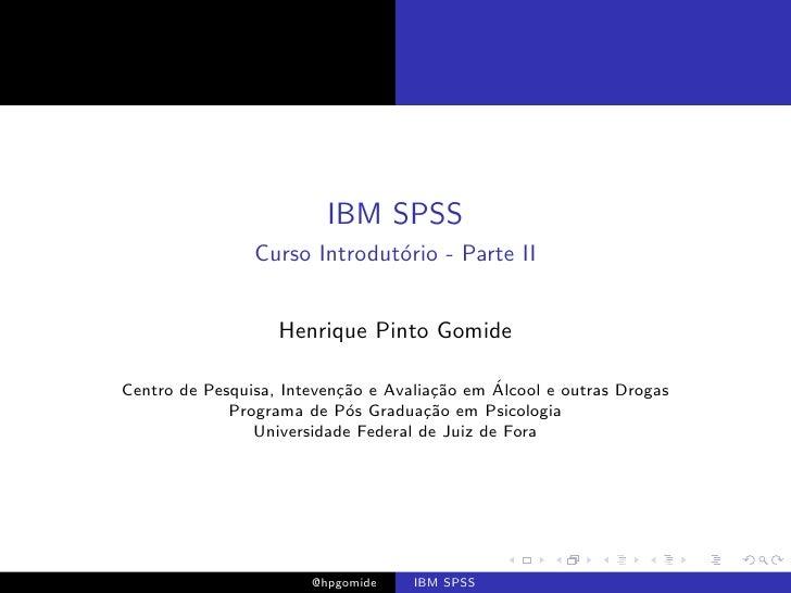 IBM SPSS                Curso Introdut´rio - Parte II                              o                   Henrique Pinto Gomi...