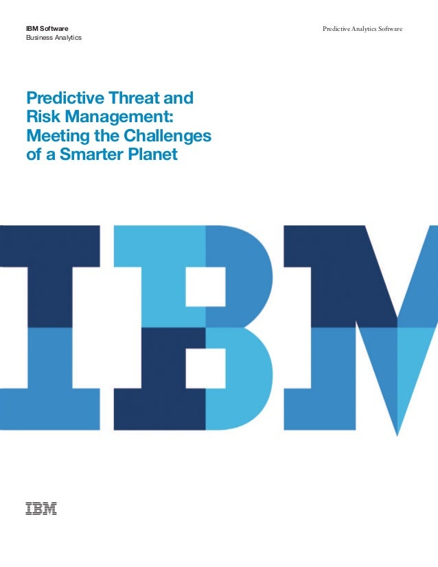 IBM Software             Predictive Analytics SoftwareBusiness AnalyticsPredictive Threat andRisk Management:Meeting the C...