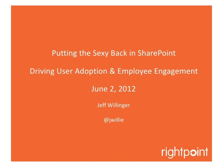 Putting the Sexy Back in SharePointDriving User Adoption & Employee Engagement                June 2, 2012                ...