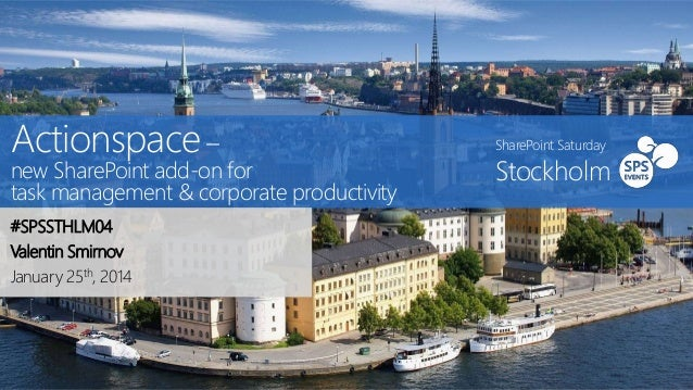 Actionspace –  new SharePoint add-on for task management & corporate productivity #SPSSTHLM04 Valentin Smirnov January 25t...