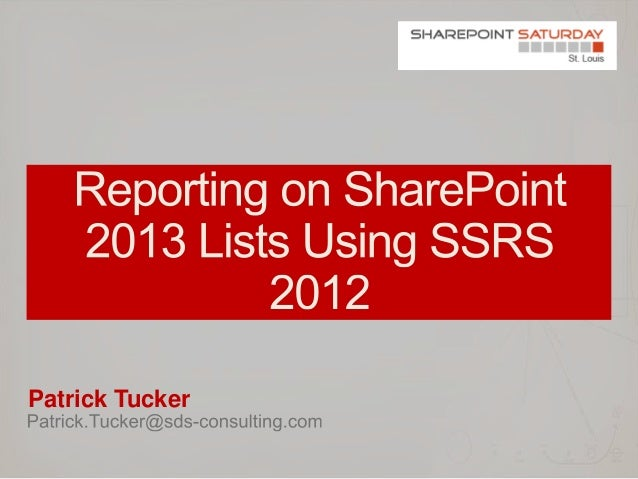 SPS St Louis -  SSRS 2012 SharePoint 2013 List Reporting