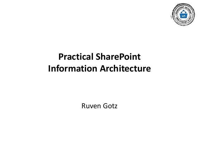 Practical SharePoint Information Architecture  Ruven Gotz