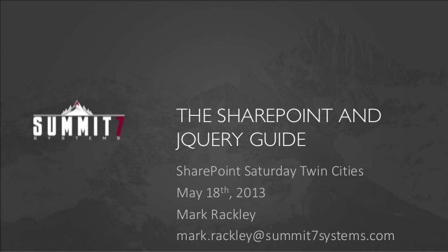 THE SHAREPOINT ANDJQUERY GUIDESharePoint Saturday Twin CitiesMay 18th, 2013Mark Rackleymark.rackley@summit7systems.com