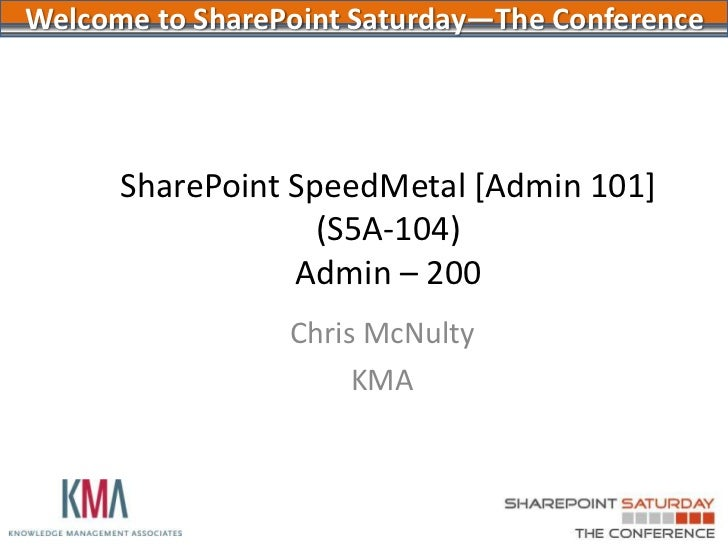SharePoint 2010  - Administration 101<br />SharePoint Saturday the ConferenceAugust 2011Chris McNulty<br />